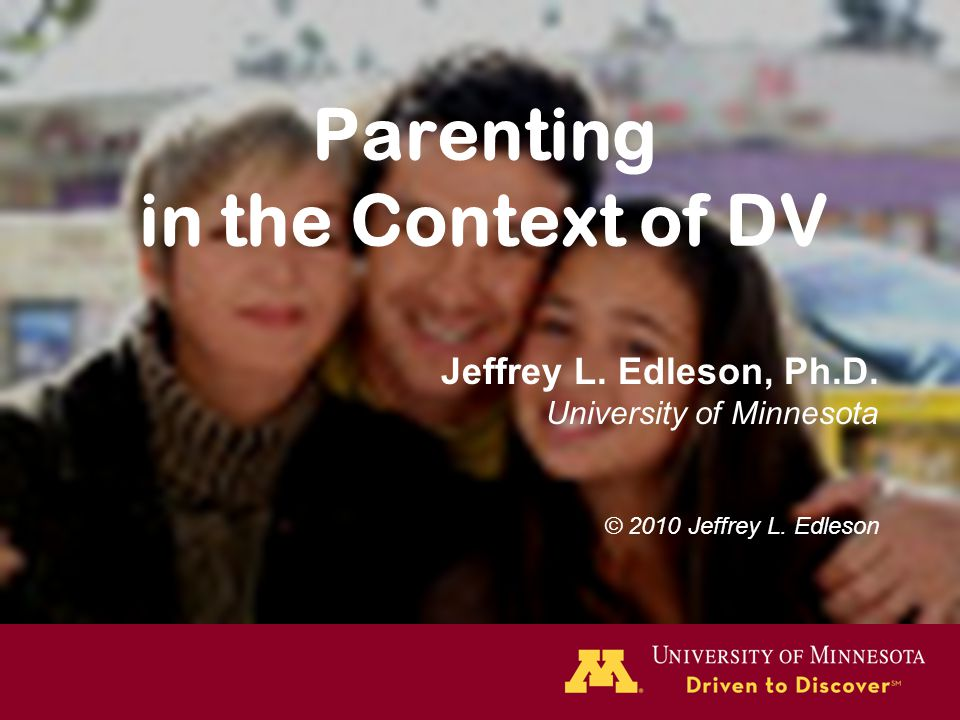 Parenting in the Context of DV Jeffrey L. Edleson, Ph.D.
