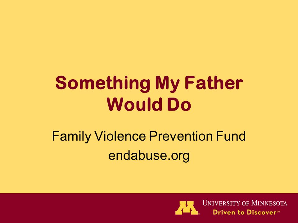 Something My Father Would Do Family Violence Prevention Fund endabuse.org
