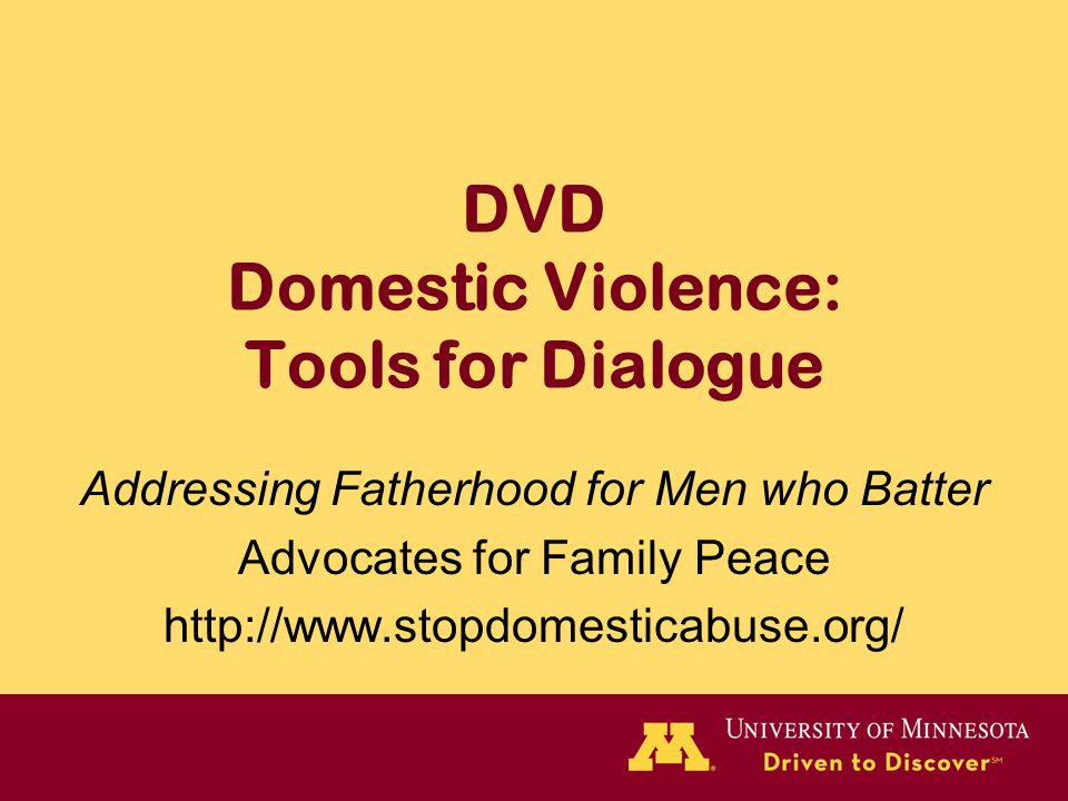 DVD Domestic Violence: Tools for Dialogue Addressing Fatherhood for Men who Batter Advocates for Family Peace http://www.stopdomesticabuse.org/