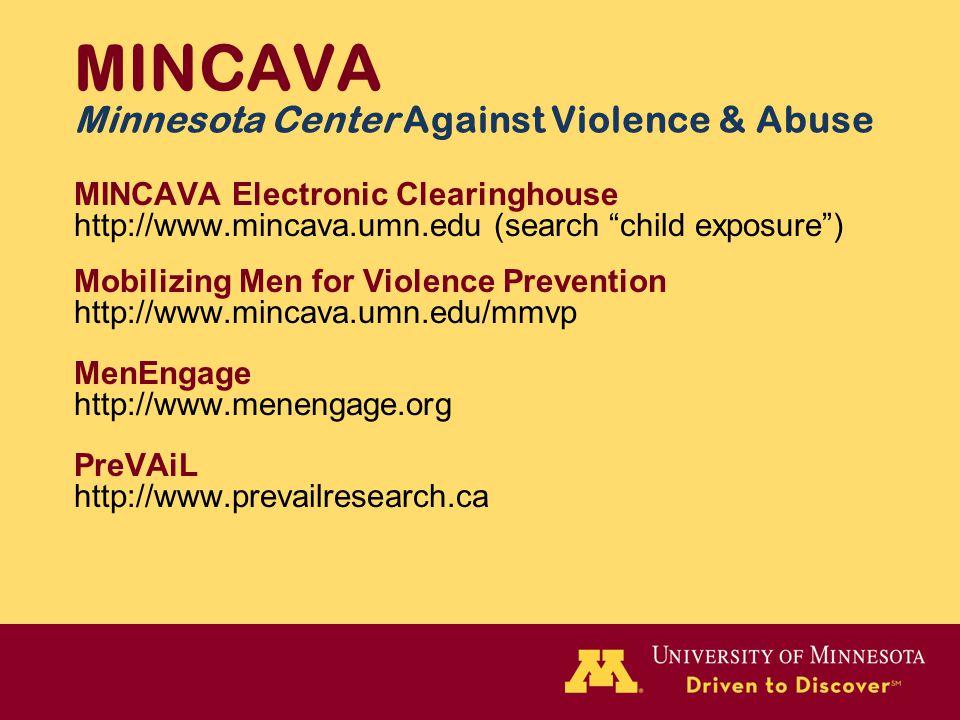 "MINCAVA Minnesota Center Against Violence & Abuse MINCAVA Electronic Clearinghouse http://www.mincava.umn.edu (search ""child exposure"") Mobilizing Men"