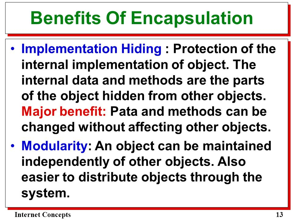 13Internet Concepts Benefits Of Encapsulation Implementation Hiding : Protection of the internal implementation of object.