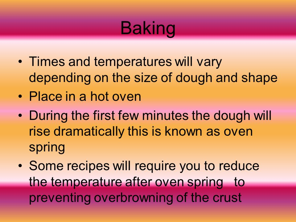 Baking Times and temperatures will vary depending on the size of dough and shape Place in a hot oven During the first few minutes the dough will rise
