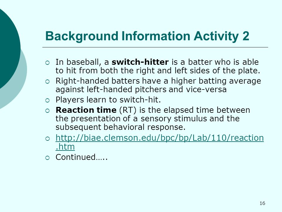 16 Background Information Activity 2  In baseball, a switch-hitter is a batter who is able to hit from both the right and left sides of the plate.