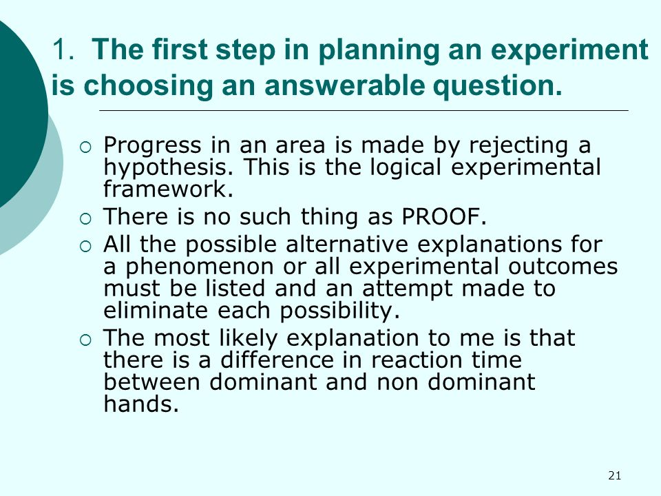 21 1. The first step in planning an experiment is choosing an answerable question.
