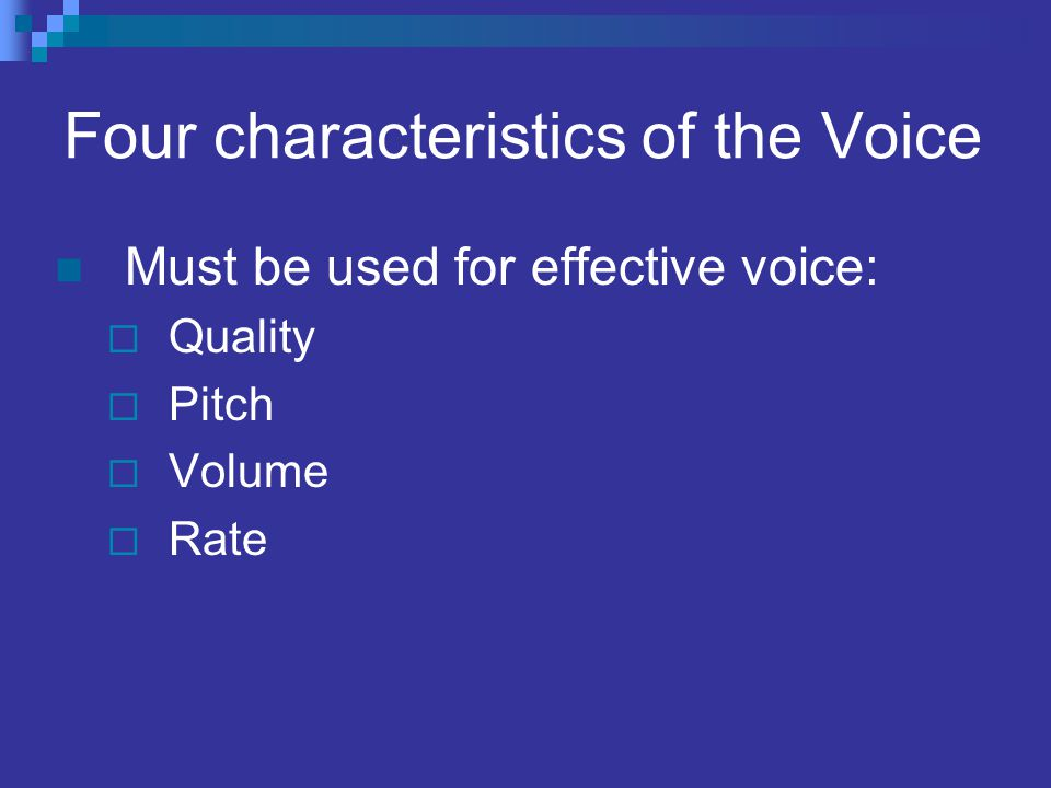 Four characteristics of the Voice Must be used for effective voice:  Quality  Pitch  Volume  Rate