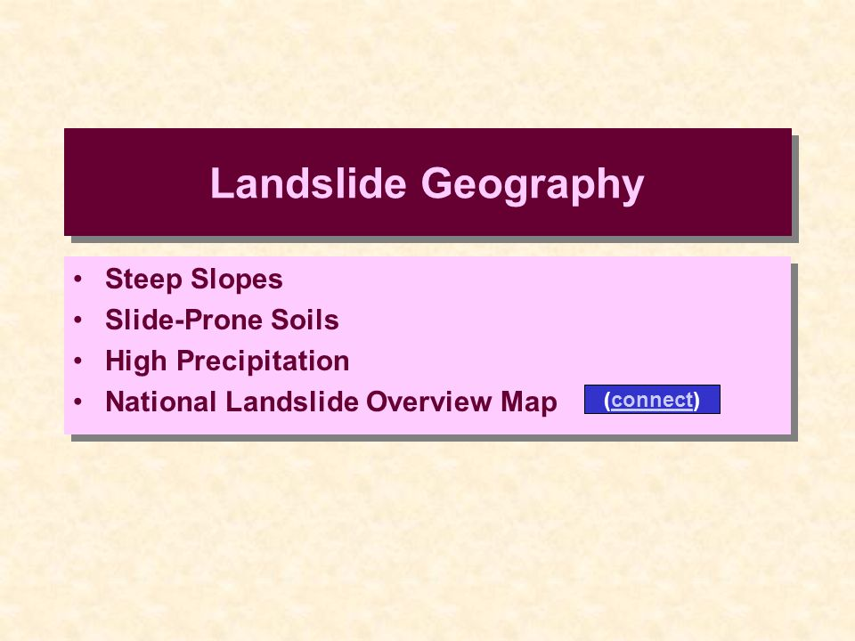 Landslide Geography Steep Slopes Slide-Prone Soils High Precipitation National Landslide Overview Map Steep Slopes Slide-Prone Soils High Precipitation National Landslide Overview Map (connect)
