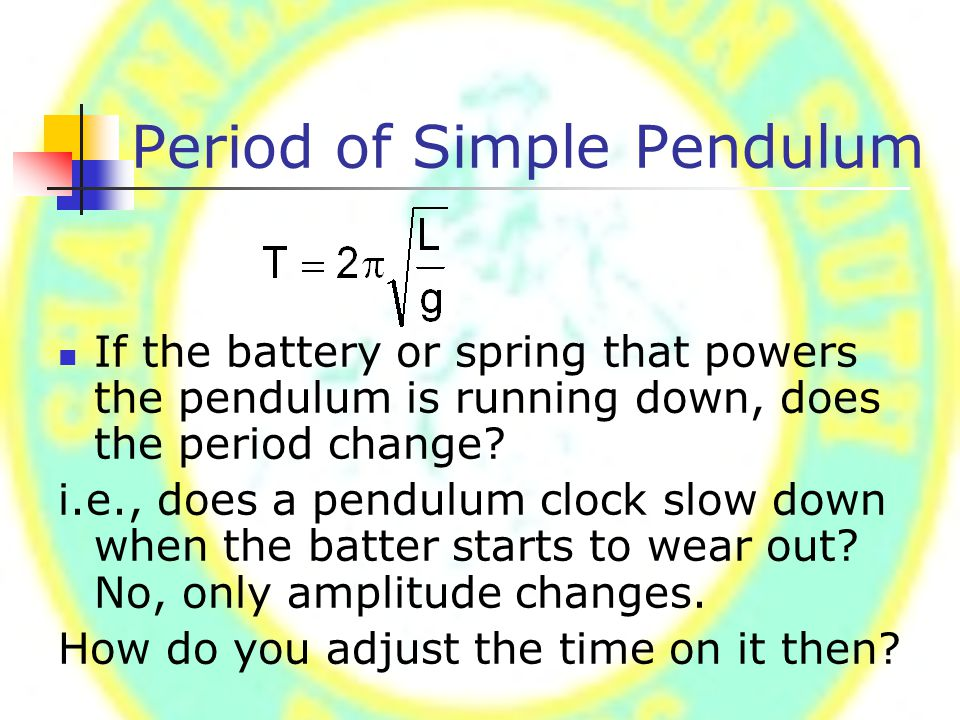 Period of Simple Pendulum If the battery or spring that powers the pendulum is running down, does the period change.