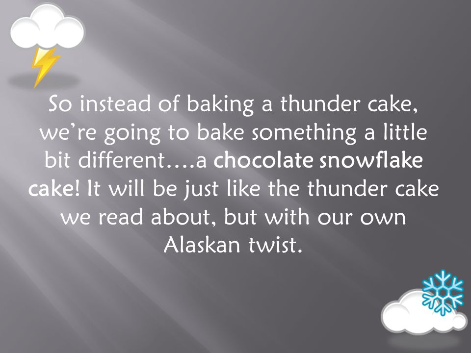 What kind of weather conditions do you think we need to bake a chocolate snowflake cake.