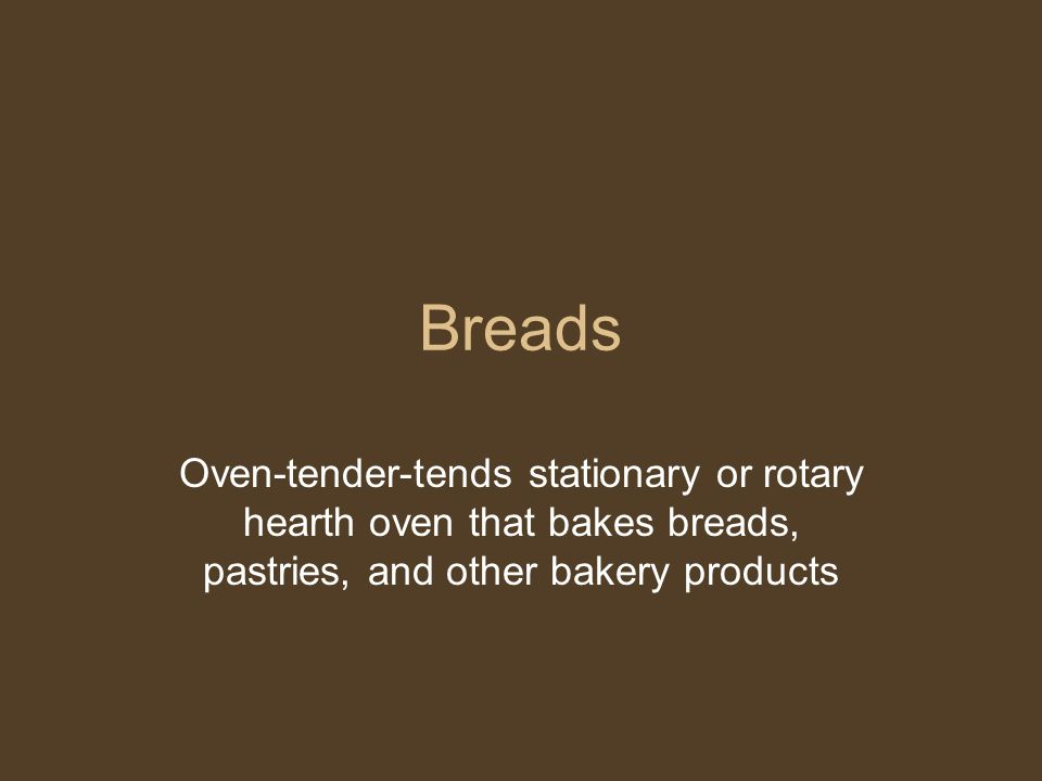 Breads Oven-tender-tends stationary or rotary hearth oven that bakes breads, pastries, and other bakery products