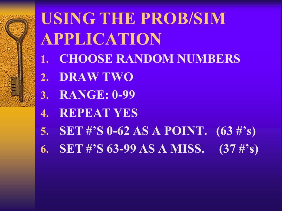 USING THE PROB/SIM APPLICATION 1. CHOOSE RANDOM NUMBERS 2.