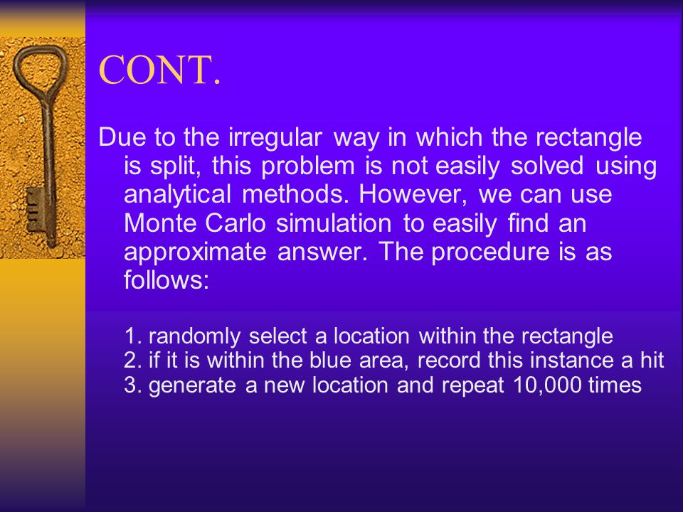 CONT. Due to the irregular way in which the rectangle is split, this problem is not easily solved using analytical methods. However, we can use Monte