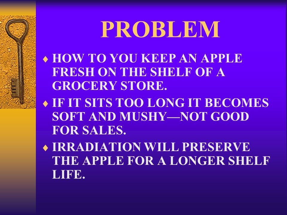 PROBLEM  HOW TO YOU KEEP AN APPLE FRESH ON THE SHELF OF A GROCERY STORE.