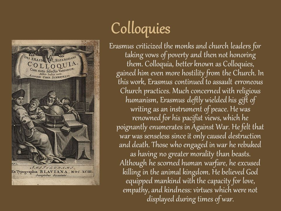 Colloquies Erasmus criticized the monks and church leaders for taking vows of poverty and then not honoring them.