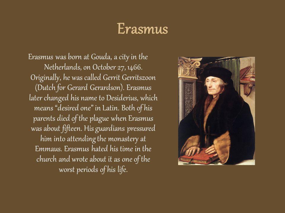 Erasmus Erasmus was born at Gouda, a city in the Netherlands, on October 27, 1466.