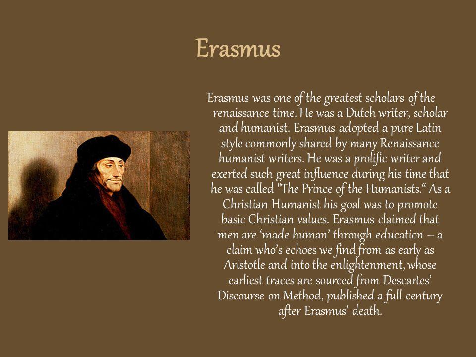 Erasmus Erasmus was one of the greatest scholars of the renaissance time.