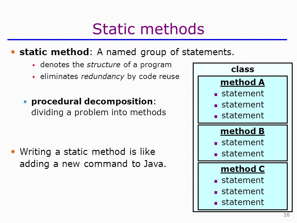 16 Static methods static method: A named group of statements.