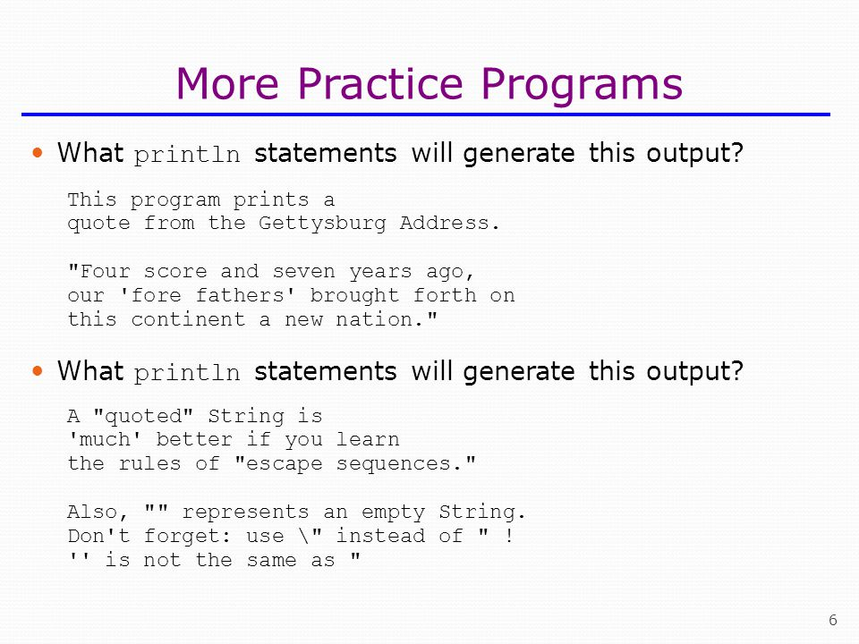 6 More Practice Programs What println statements will generate this output.