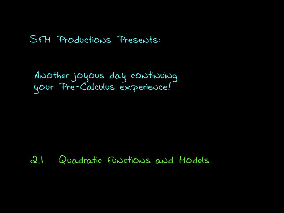 SFM Productions Presents: Another joyous day continuing your Pre-Calculus experience.