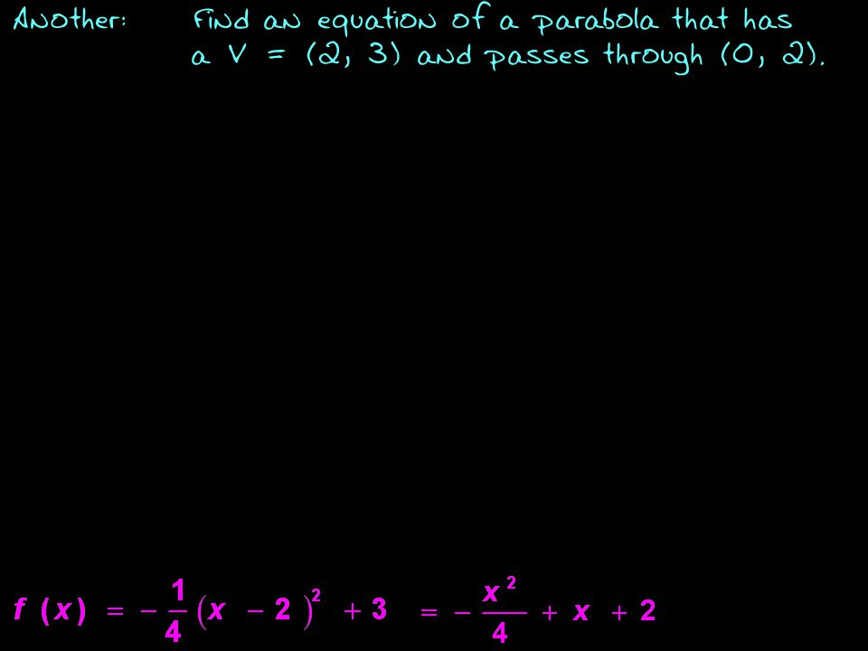 Another:Find an equation of a parabola that has a V = (2, 3) and passes through (0, 2).