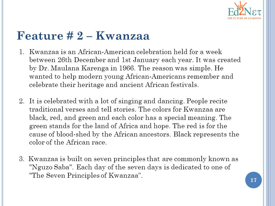 17 Feature # 2 – Kwanzaa 1.Kwanzaa is an African-American celebration held for a week between 26th December and 1st January each year.