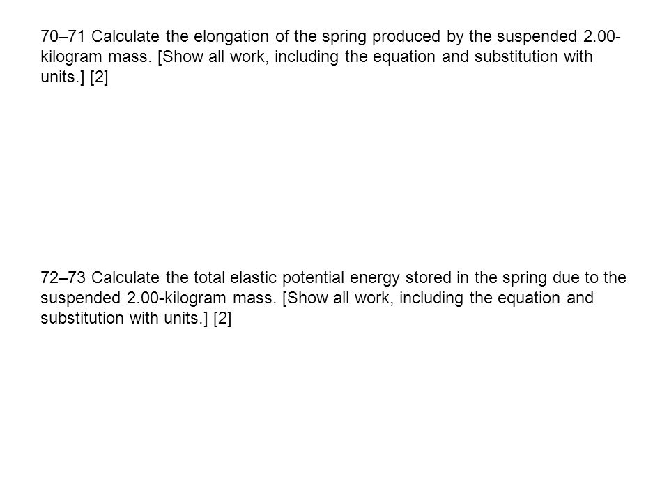 70–71 Calculate the elongation of the spring produced by the suspended 2.00- kilogram mass.