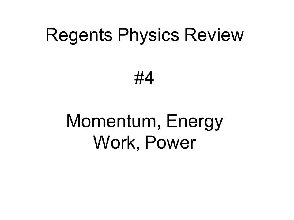 Regents Physics Review #4 Momentum, Energy Work, Power