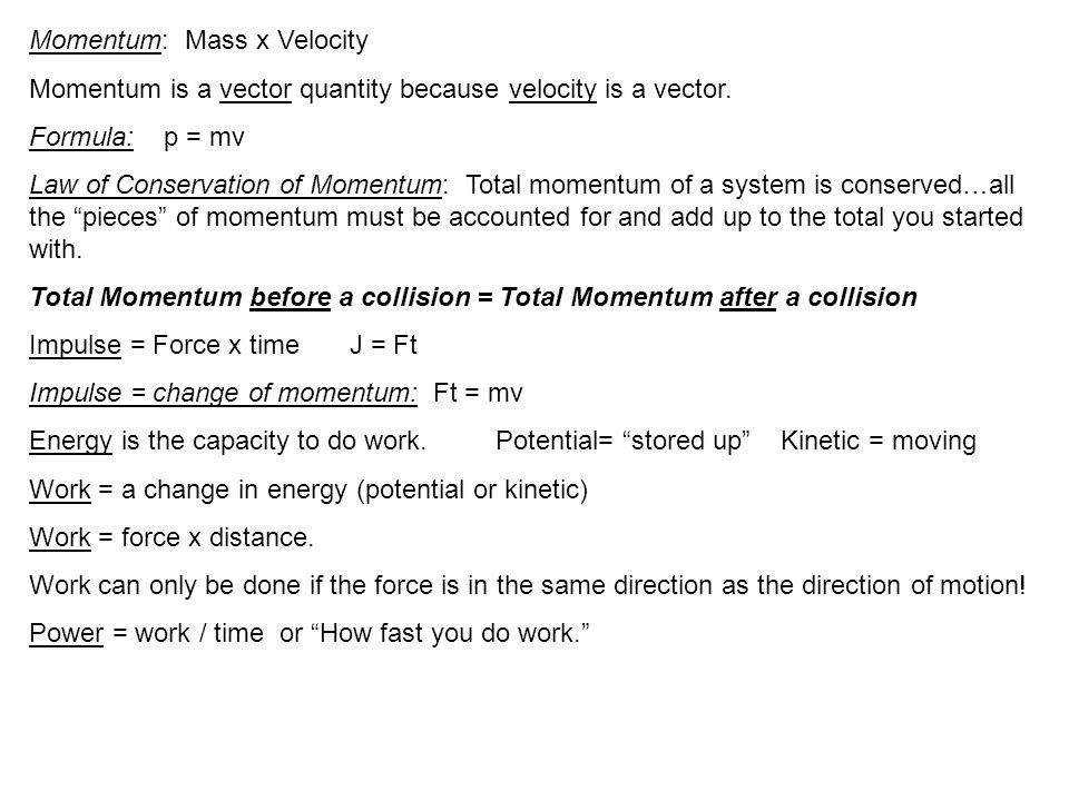 Momentum: Mass x Velocity Momentum is a vector quantity because velocity is a vector.