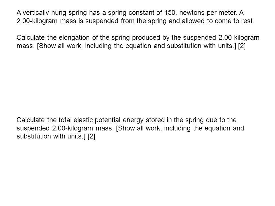 A vertically hung spring has a spring constant of 150.