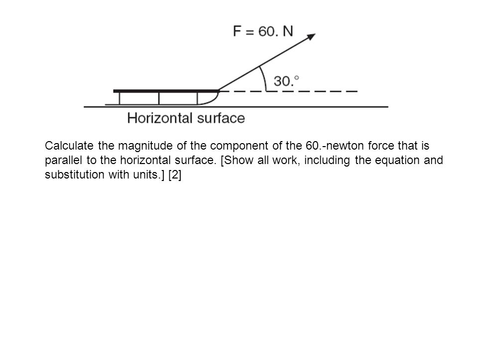 Calculate the magnitude of the component of the 60.-newton force that is parallel to the horizontal surface.