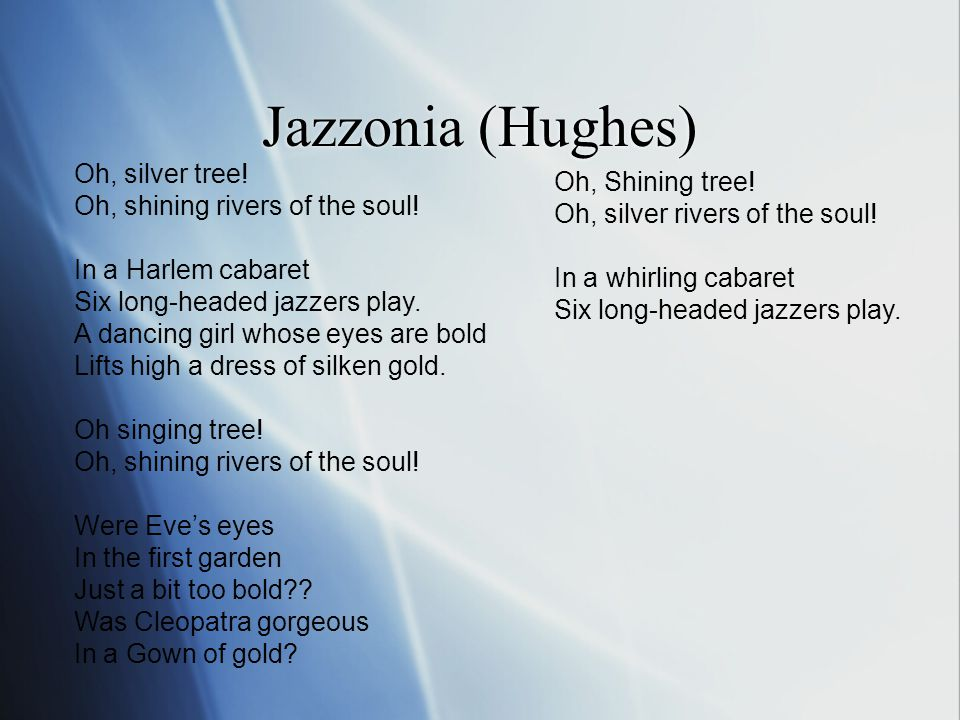 Jazzonia (Hughes) Oh, silver tree.Oh, shining rivers of the soul.