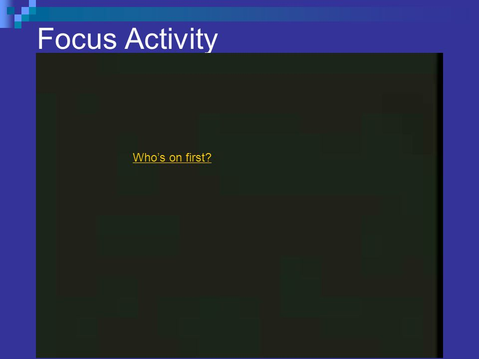 Focus Activity Who's on first?
