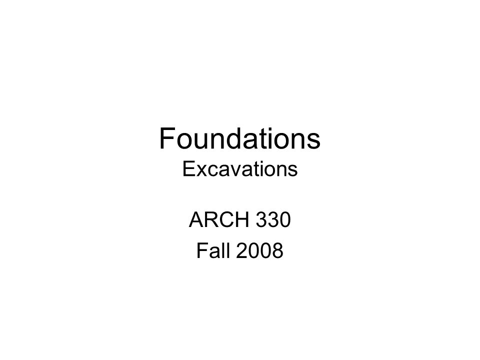 Foundations Excavations ARCH 330 Fall 2008