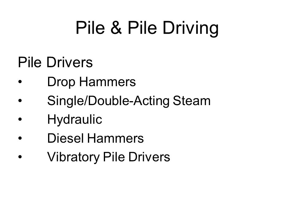 Pile & Pile Driving Pile Drivers Drop Hammers Single/Double-Acting Steam Hydraulic Diesel Hammers Vibratory Pile Drivers