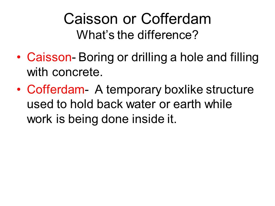 Caisson or Cofferdam What's the difference.