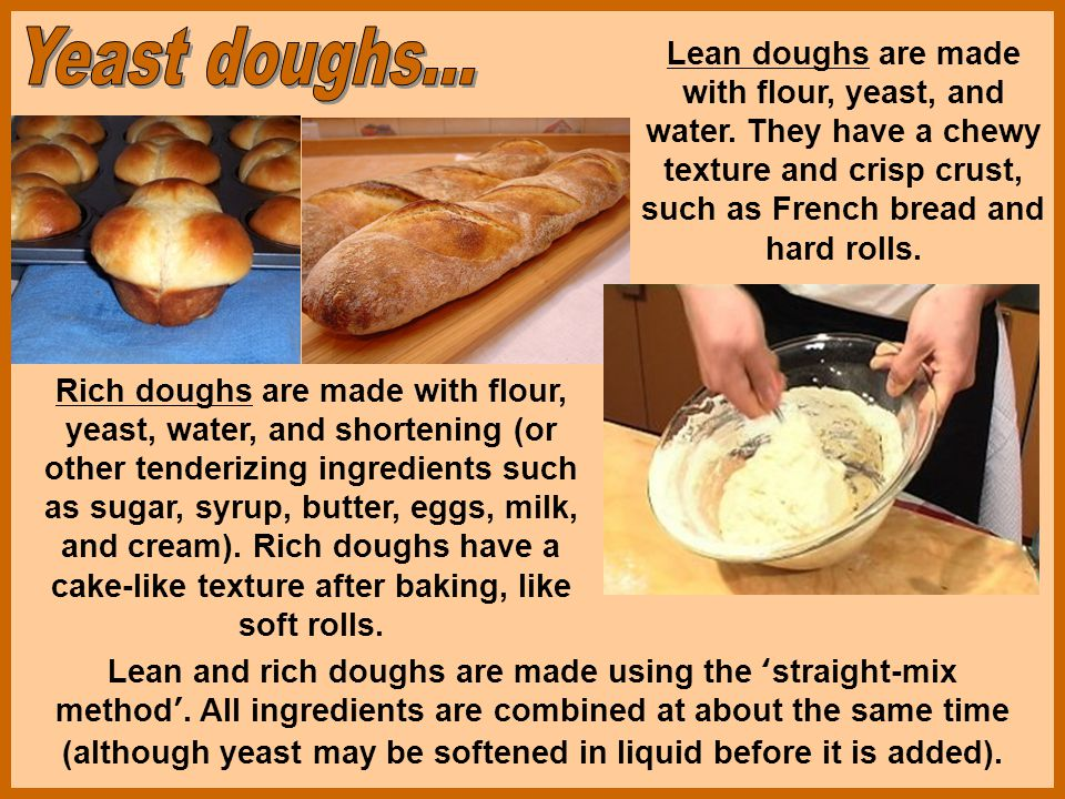 Lean doughs are made with flour, yeast, and water.