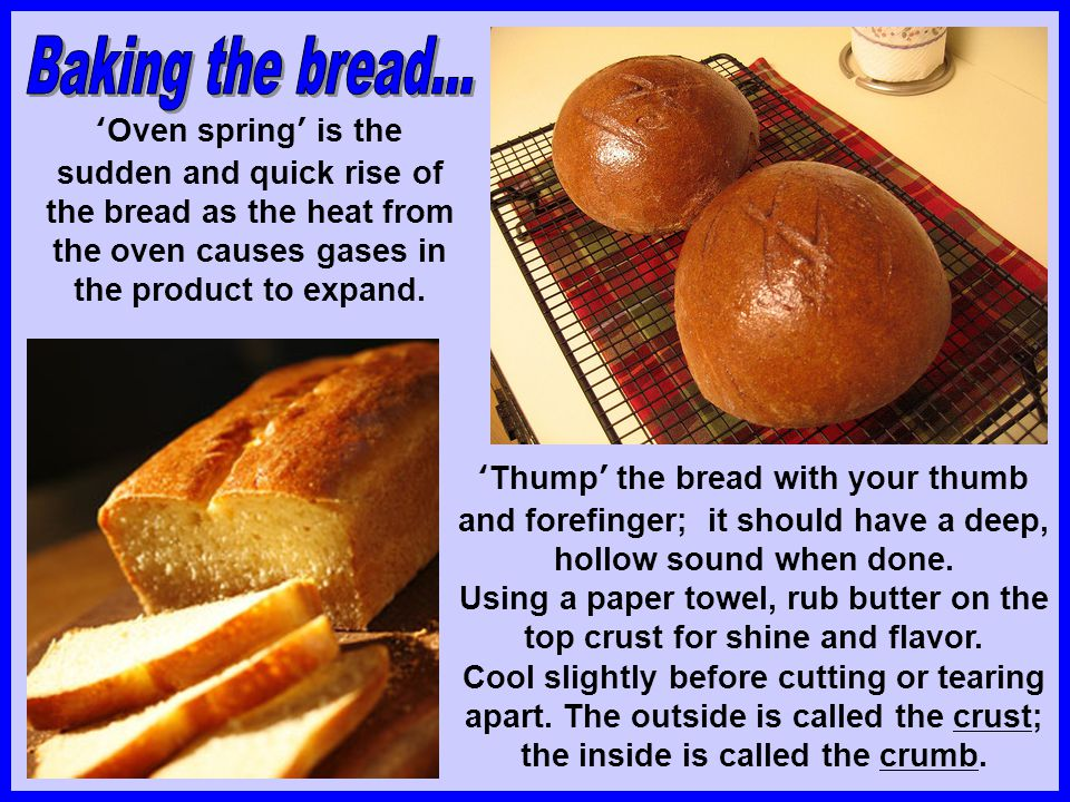 'Oven spring' is the sudden and quick rise of the bread as the heat from the oven causes gases in the product to expand.
