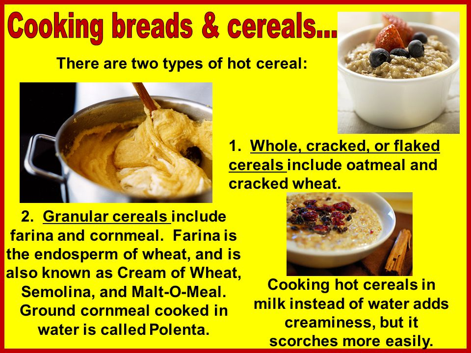 There are two types of hot cereal: 1.