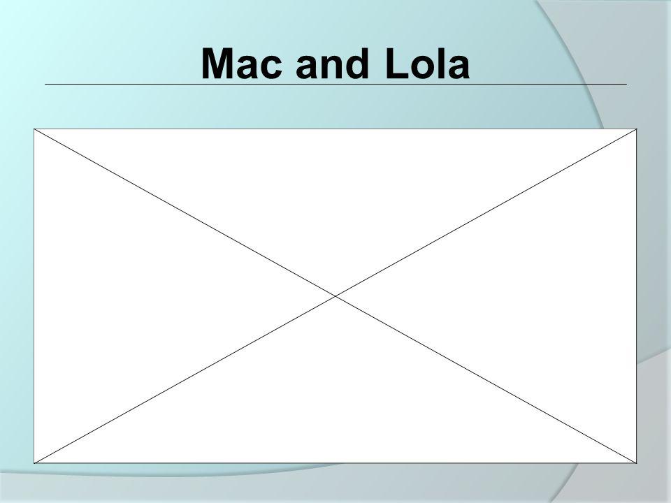 Mac and Lola