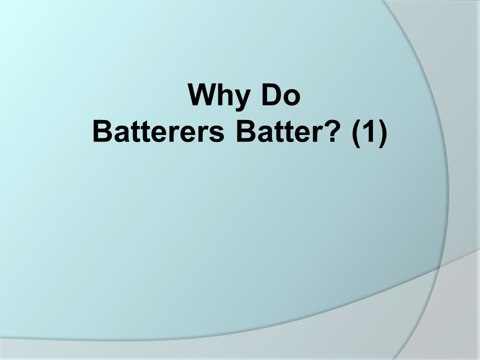Why Do Batterers Batter (1)