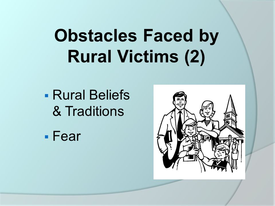 Obstacles Faced by Rural Victims (2)  Rural Beliefs & Traditions  Fear
