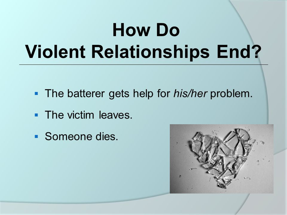  The batterer gets help for his/her problem.  The victim leaves.