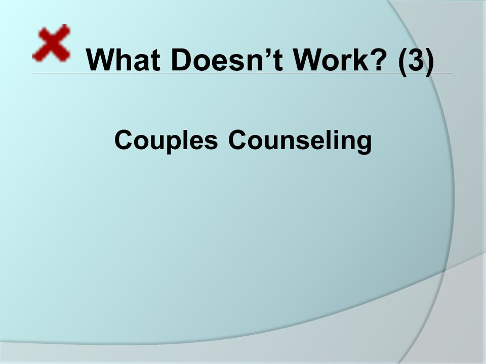 What Doesn't Work (3) Couples Counseling