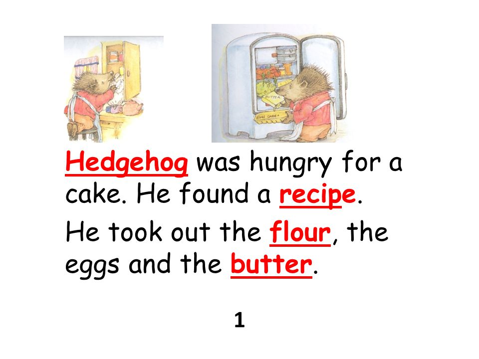 Hedgehog was hungry for a cake. He found a recipe.