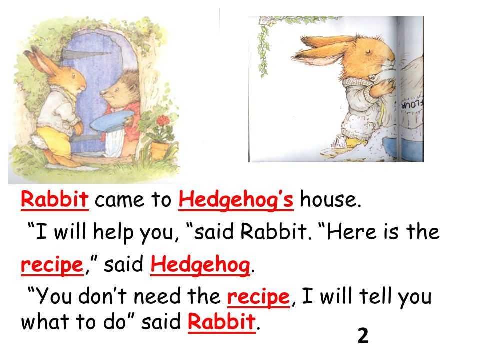 Rabbit put the flour, the sugar, and the butter in the bowl. Now we will mix it, said Rabbit. 3