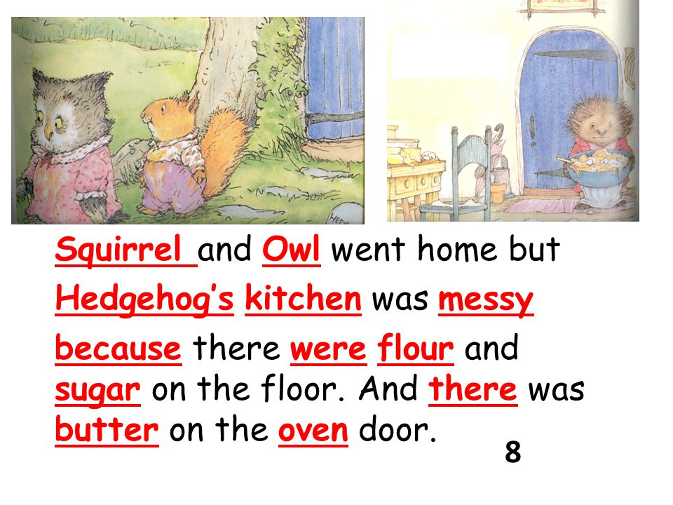 Squirrel and Owl went home but Hedgehog's kitchen was messy because there were flour and sugar on the floor.