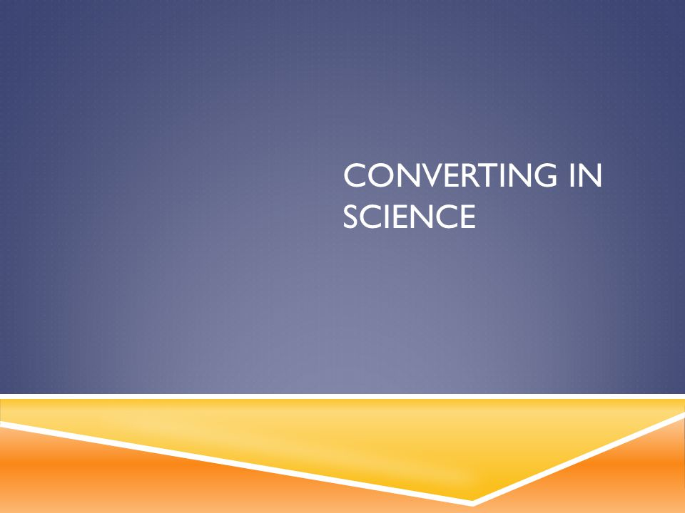 CONVERTING IN SCIENCE