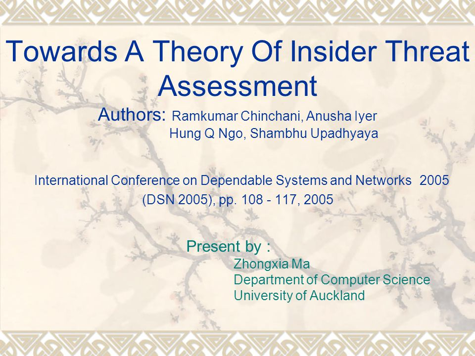 Towards A Theory Of Insider Threat Assessment Authors: Ramkumar Chinchani, Anusha Iyer Hung Q Ngo, Shambhu Upadhyaya International Conference on Dependable Systems and Networks 2005 (DSN 2005), pp.