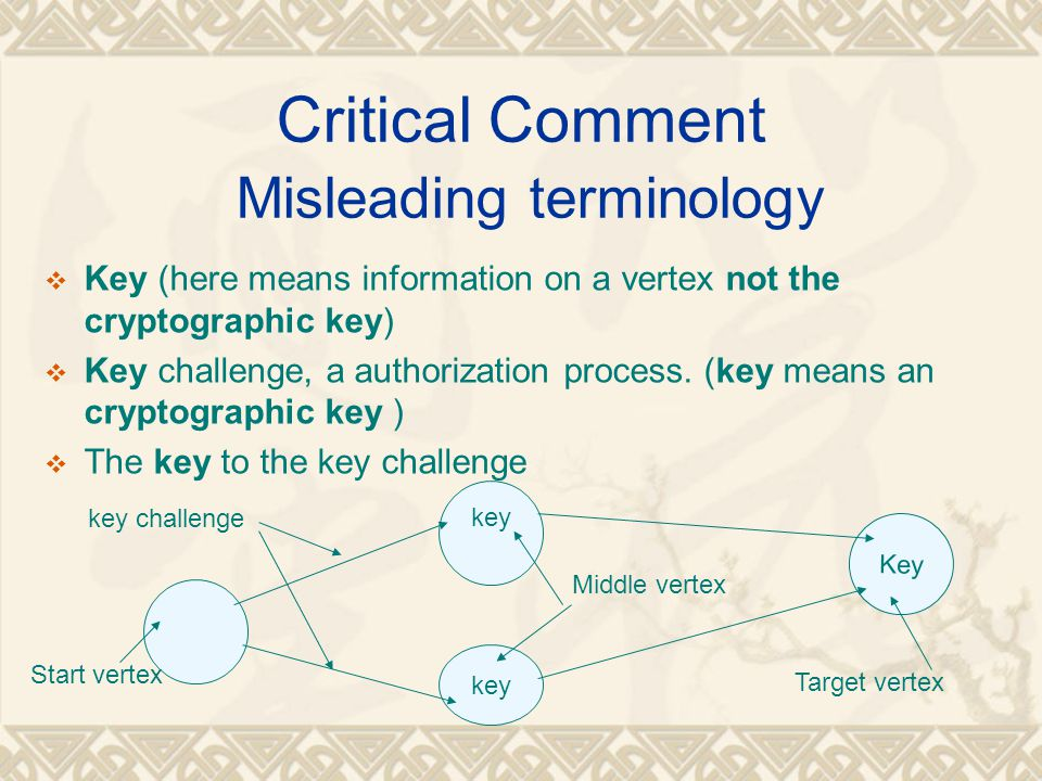 Critical Comment Misleading terminology  Key (here means information on a vertex not the cryptographic key)  Key challenge, a authorization process.