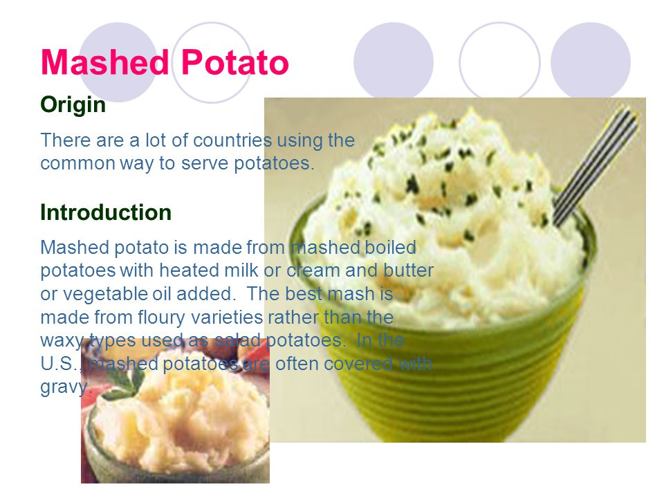 Mashed Potato Origin There are a lot of countries using the common way to serve potatoes.