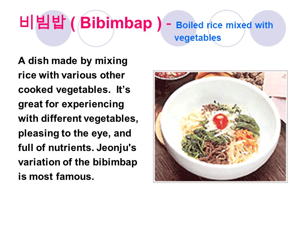 비빔밥 ( Bibimbap ) - Boiled rice mixed with vegetables A dish made by mixing rice with various other cooked vegetables.